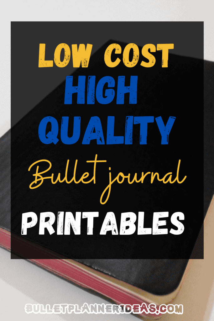 Low Cost High Quality Bullet Journal Printables